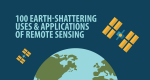 100 Earth Shattering Remote Sensing Applications & Uses