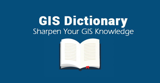 GIS Dictionary - Geospatial Definition Glossary - GIS Geography