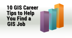 10 GIS Career Tips to Help Find a GIS Job