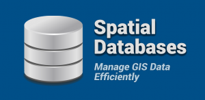 Spatial Databases – Build Your Spatial Data Empire