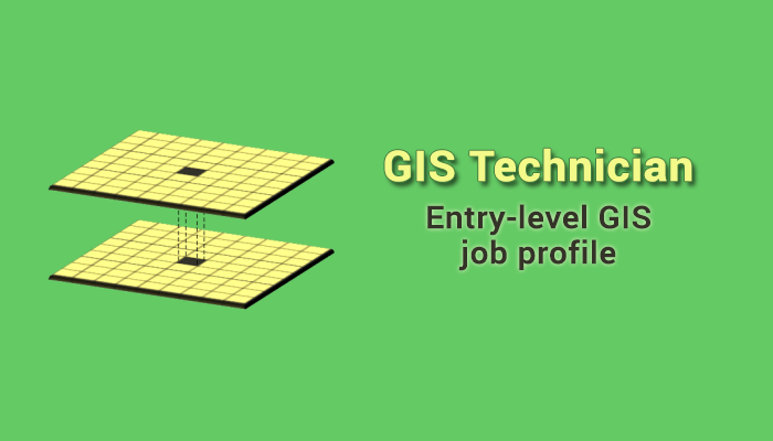 GIS Technicians: What to Expect in an Entry-Level GIS Technician Job?