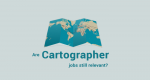 Cartographer Jobs: Are They Still Relevant in the 21st Century?