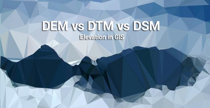 DSM, DEM, DTM Differences