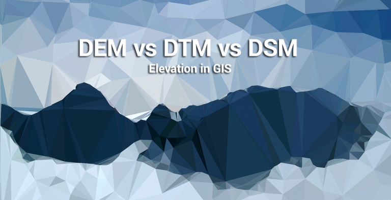 DEM, DSM & DTM Differences – A Look at Elevation Models in GIS