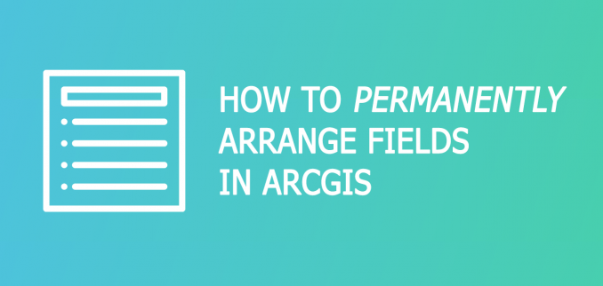 arrange fields arcgis feature